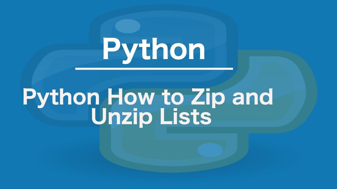 Python How to Zip and Unzip lists