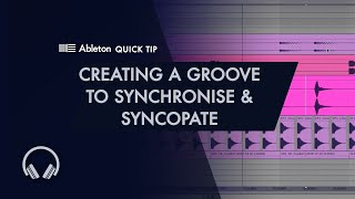Ableton Quick Tip - Creating a Groove to Synchronise and Syncopate