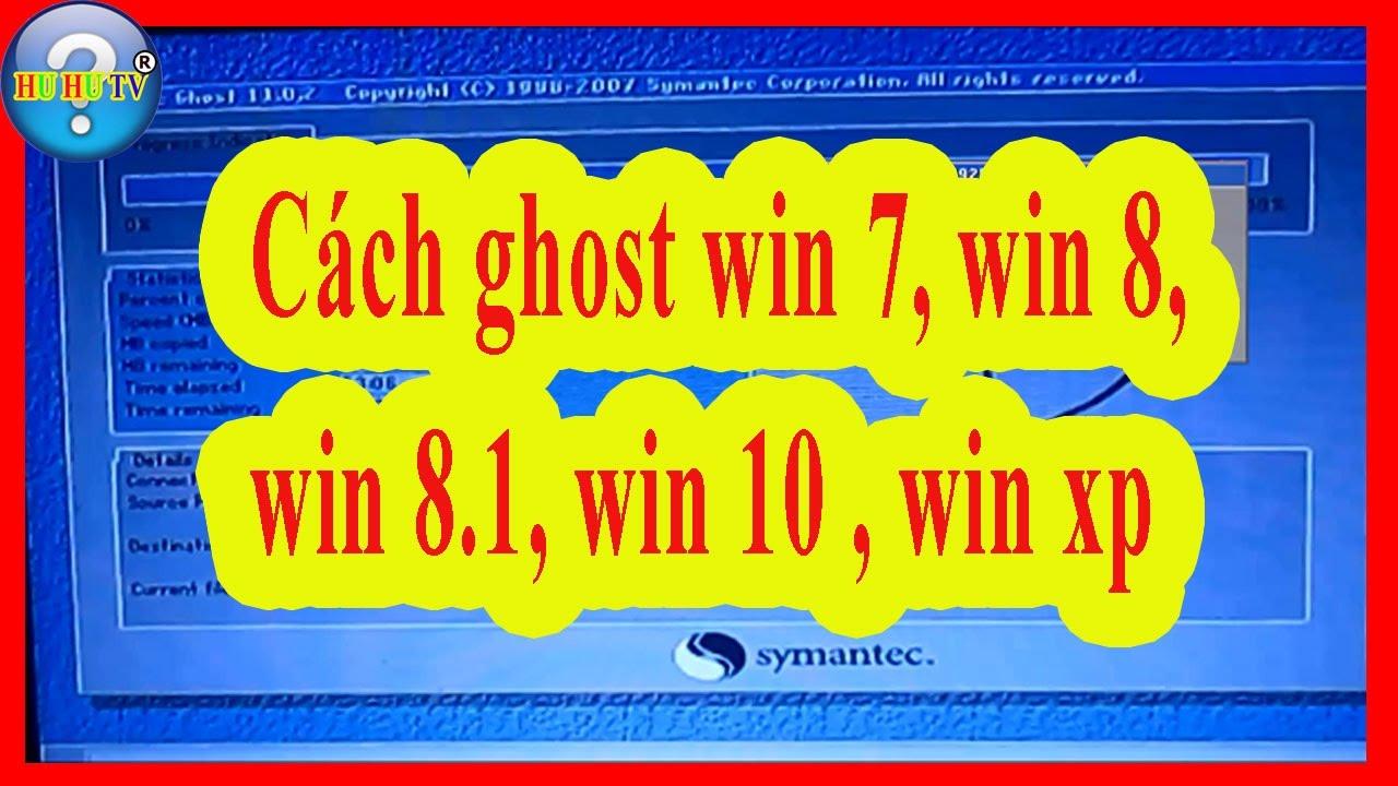 cách ghost win 7, win 8, win 8.1, win 10 , win xp, hướng dẫn ghost máy tính bằng usb ghost 11.5