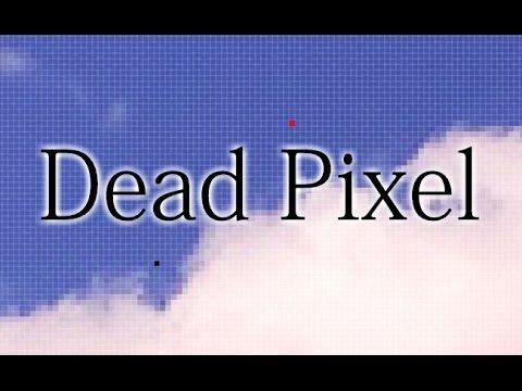 """""""Dead Pixel"""""""