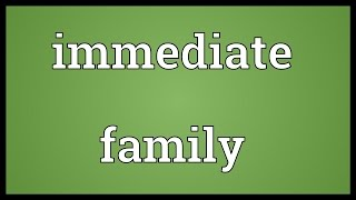 Immediate family Meaning