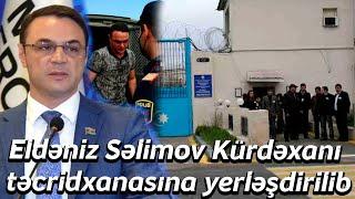 Eldəniz Səlimov Kürdəxanı təcridxanasına yerləşdirilib