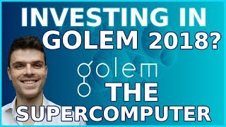 Should you invest in Golem? | The Supercomputer | Cryptocurrency 2018