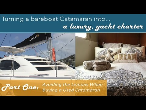 How to Buy a Pre-Owned Catamaran and NOT End Up With a Money-Hungry Lemon