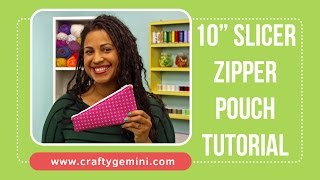"10"" Slicer Zipper Pouch Tutorial by The Crafty Gemini"