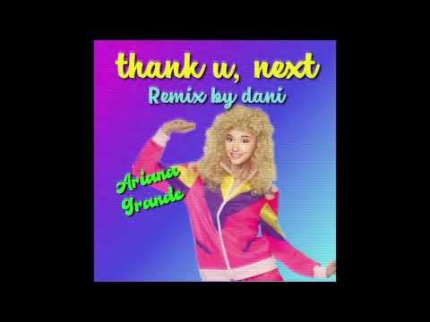 Ariana Grande - Thank U, Next (80s Remix By Dani)