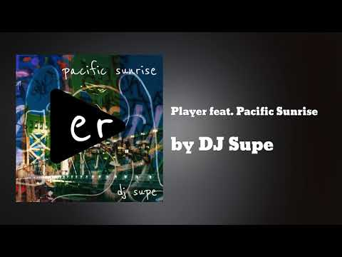 DJ Supe - Player feat. Pacific Sunrise (dirty)