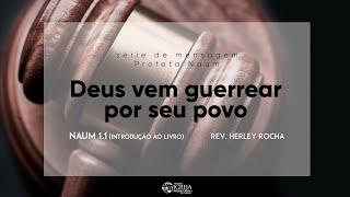 Deus vem guerrear por seu povo - (Naum 1.1 - Introdução ao livro) | Herley Rocha
