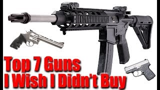 Top 7 Guns I Wish I Didn't Buy