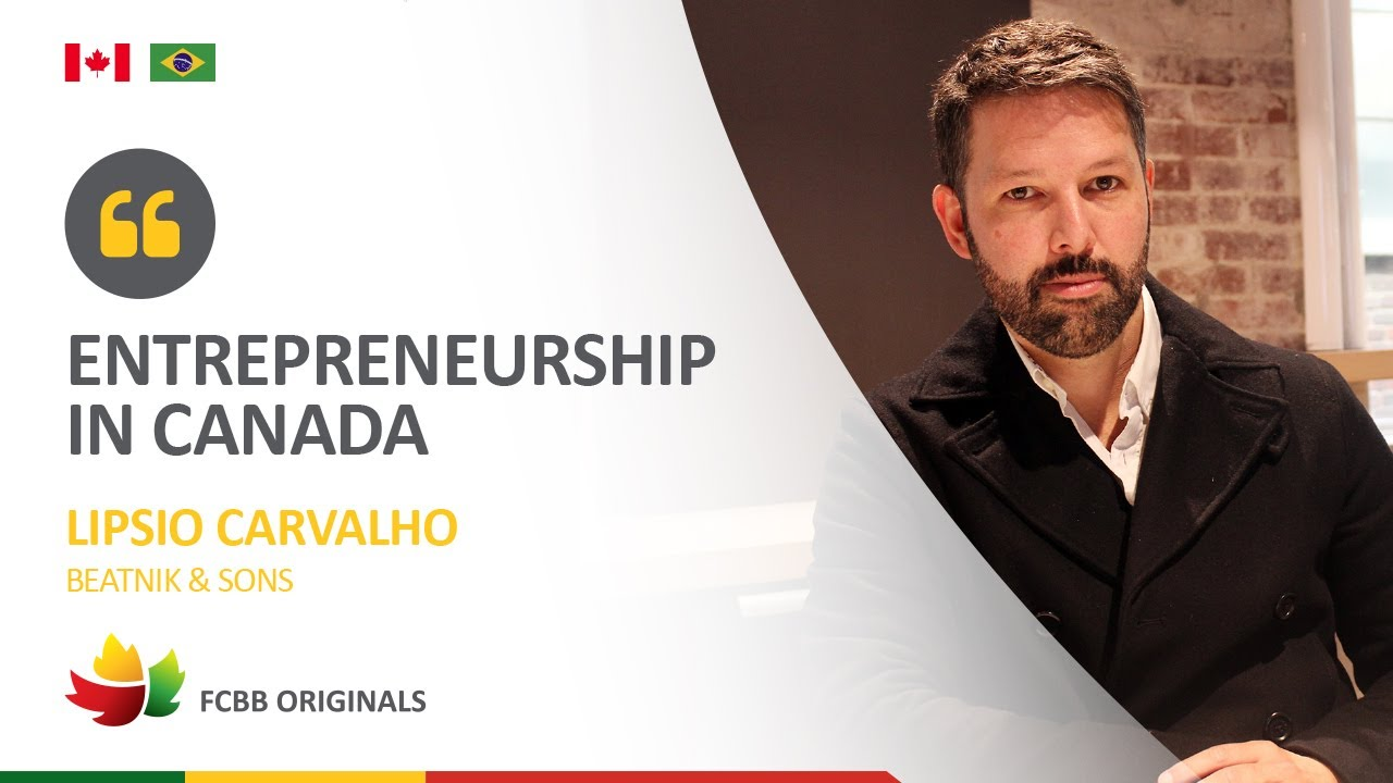 Entrepreneurship in Canada with Lipsio Carvalho