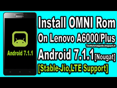 Install OMNI Rom 7.1 [Android Nougat 7.1.1] On Lenovo A6000/Plus | 2017