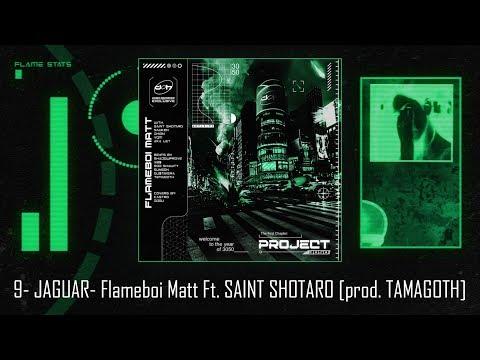 9- JAGUAR- Flameboi Matt Ft. SAINT SHOTARO (prod. TAMAGOTH) [Official Lyric Video]