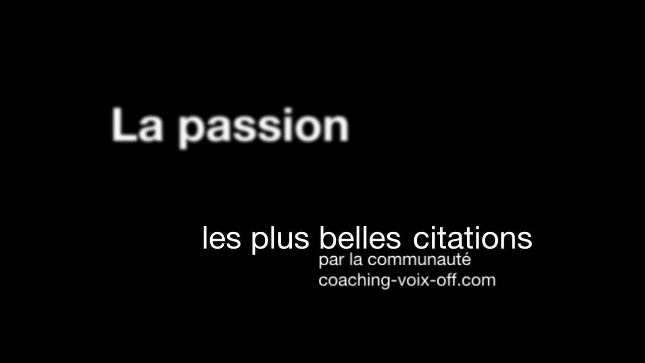 passion les meilleures citations en video youtube. Black Bedroom Furniture Sets. Home Design Ideas