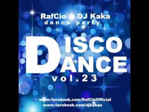 RafCio & DJ Kaka Dance Party vol  23 DISCO & DANCE