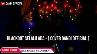 Blackout - Selalu Ada (Cover Dandi Official)