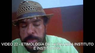 VIDEO 22 - ETIMOLOGÍA DE LA PALABRA INSTITUTO E INSTITUCIÓN.