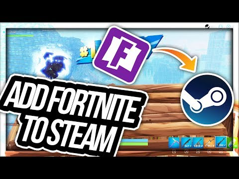 HOW TO ADD FORTNITE TO STEAM!
