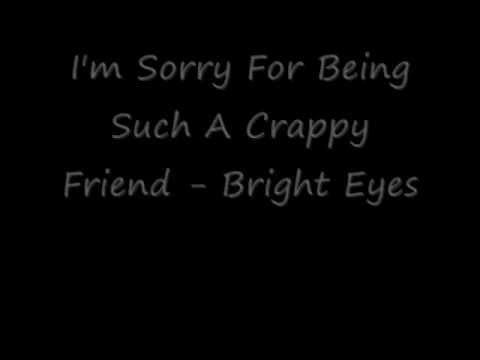 I'm Sorry For Being Such A Crappy Friend - Bright Eyes (Lyrics)