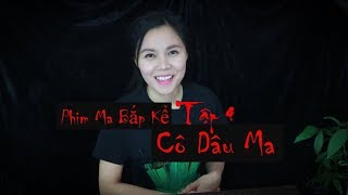 Cô Dâu Ma 2017 II Hoán Đổi Linh Hồn II Phim Ma Bắp Kể 4 II