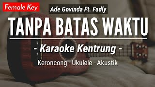 Tanpa Batas Waktu (KARAOKE KENTRUNG) - Ade Govinda & Fadly (Keroncong | Koplo Akustik | Ukulele)