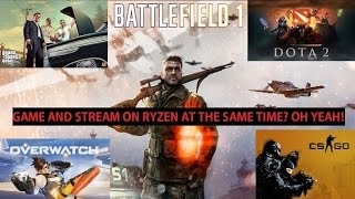 Ryzen 1700x Streaming While Gaming (Multiple Games Tested)