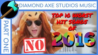 Top 10 Worst Hit Songs of 2016 - Part 1 By Diamond Axe Studios