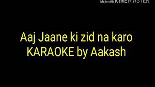 Aaj jaane ki zid na karo( Habib wali mohammad ) Karaoke by Aakash