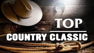 Top 100 Country Classic Of All Time - Best Classic Country Songs