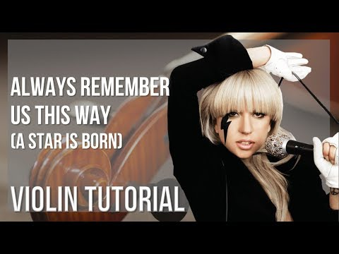 How to play Always Remember Us This Way (A Star is Born) by Lady Gaga on Violin (Tutorial)