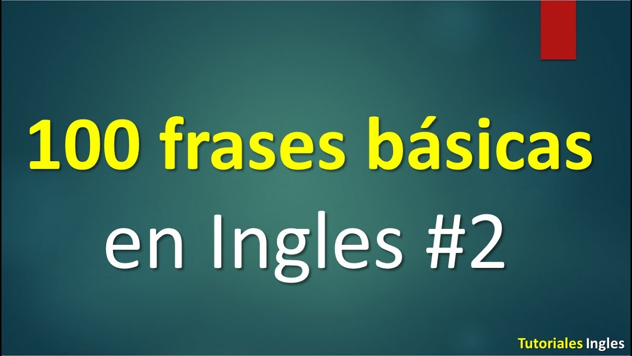 Lista De 100 Frases Básicas Para Aprender Ingles
