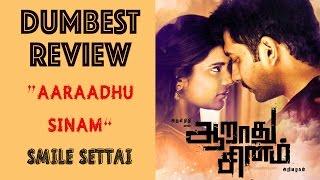 Aaradhu Sinam | Dumbest Review | Smile Settai