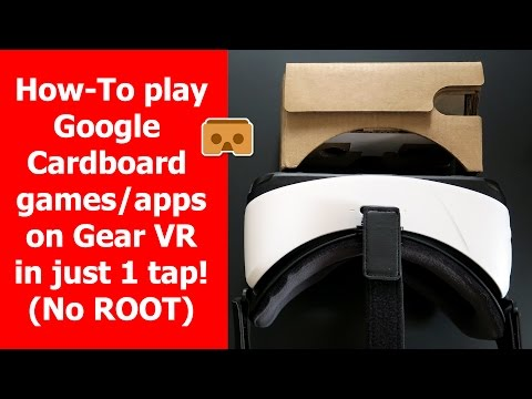 How-To play Google Cardboard games/apps on Samsung Gear VR in just 1 tap! (No ROOT)