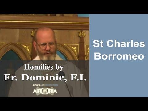 Nov 04 - Homily - Fr Dominic: St Charles Borromeo