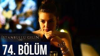 İstanbullu Gelin 74. Bölüm