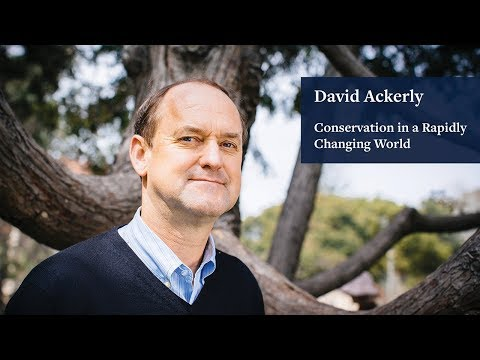 Conservation in a Changing World: David Ackerly