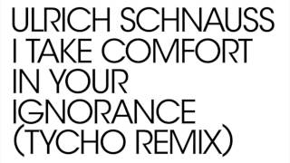 Ulrich Schnauss - I Take Comfort In Your Ignorance (Tycho remix) (Official Audio)