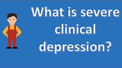 What is severe clinical depression ? |Top Answers about Health