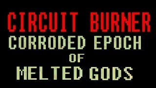 CIRCUIT BURNER - CORRODED EPOCH OF MELTED GODS