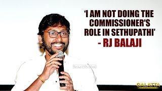 I am not doing the commissioner's role in Sethupathi - RJ Balaji