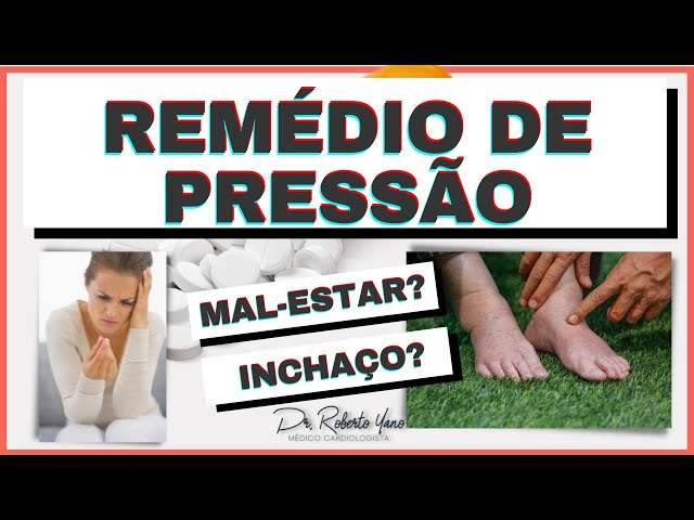 Remédio de pressão dá mal-estar? Incha as pernas?