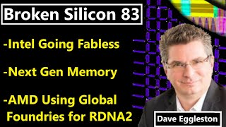 Intel going Fabless, Global Foundries for RDNA2, Next Gen Memory | Dave Eggleston |Broken Silicon 83