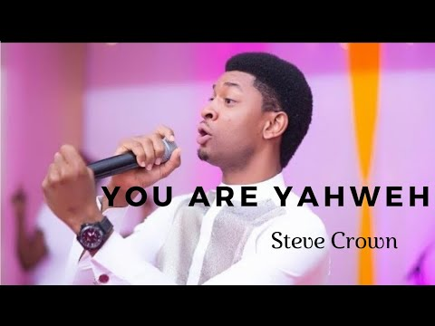 You Are Yahweh (LIVE) By Steve Crown