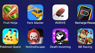 Fruit Ninja,Park Master,Drive,Recharge Please,Pokemon Quest,No One Escape,Death Incoming,Beach Buggy