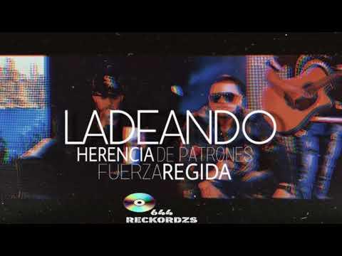 HERENCIA DE PATRONES Ft. FUERZA REGIDA - LADEANDO (EN VIVO)