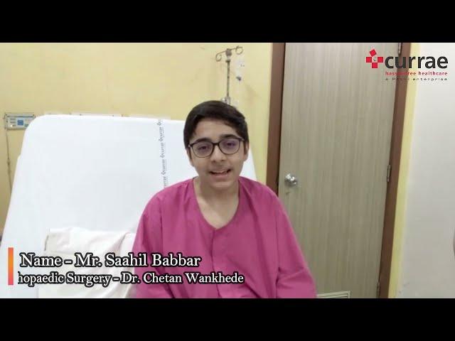 Mr. Saahil Babbar | Orthopaedic Surgery | Dr. Chetan Wankhede | Currae Hospitals