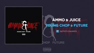 Young Chop & Future - Ammo & Juice (AUDIO)