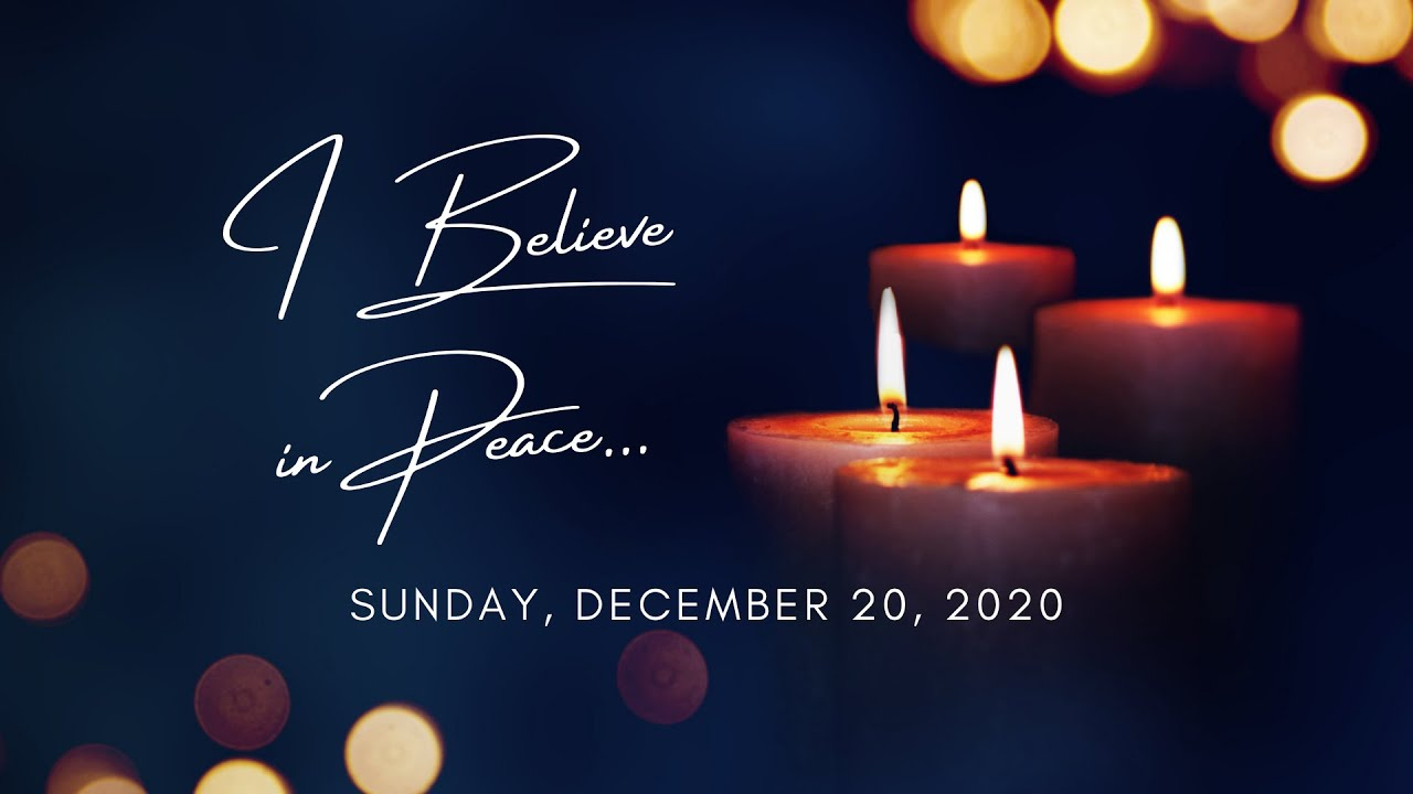 """I Believe in Peace""- Message from Sunday, December 20, 2020"