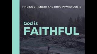 Consider God: God is... Faithful