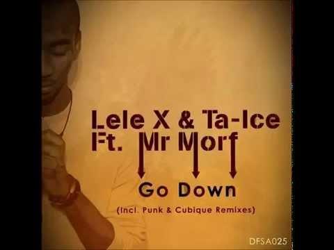 Lele X & Ta Ice feat Mr Morf - Go Down(Original Mix)