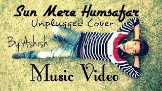 Sun Mere Humsafar | Unplugged Piano Version | Music Video | Ashish